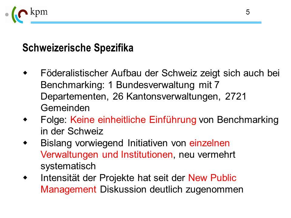 5 Schweizerische Spezifika Föderalistischer Aufbau der Schweiz zeigt sich auch bei Benchmarking: 1 Bundesverwaltung mit 7 Departementen, 26 Kantonsver