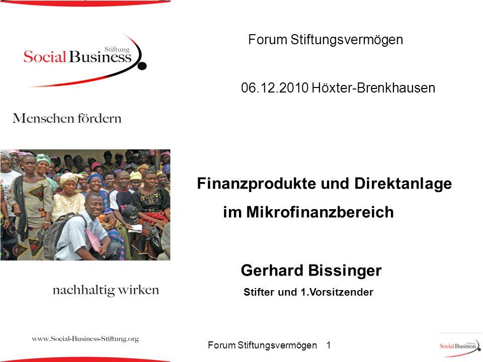 Forum Stiftungsvermögen 06.12.2010 Höxter-Brenkhausen Finanzprodukte und Direktanlage im Mikrofinanzbereich Gerhard Bissinger Stifter und 1.Vorsitzend