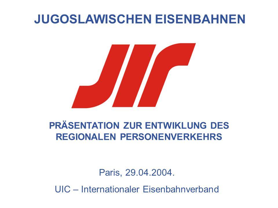 PRÄSENTATION ZUR ENTWIKLUNG DES REGIONALEN PERSONENVERKEHRS JUGOSLAWISCHEN EISENBAHNEN Paris, 29.04.2004.