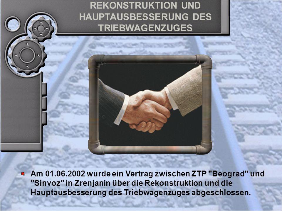 REKONSTRUKTION UND HAUPTAUSBESSERUNG DES TRIEBWAGENZUGES Am 01.06.2002 wurde ein Vertrag zwischen ZTP Beograd und Sinvoz in Zrenjanin über die Rekonstruktion und die Hauptausbesserung des Triebwagenzuges abgeschlossen.