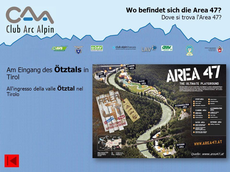 Wo befindet sich die Area 47? Dove si trova lArea 47? Am Eingang des Ötztals in Tirol Allingresso della valle Ötztal nel Tirolo Quelle: www.area47.at