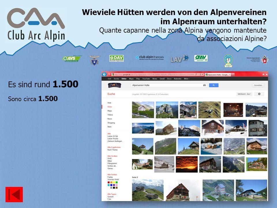 Wieviele Hütten werden von den Alpenvereinen im Alpenraum unterhalten? Quante capanne nella zona Alpina vengono mantenute da associazioni Alpine? Es s