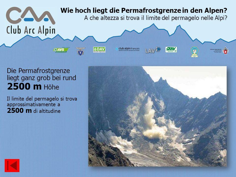 Wie hoch liegt die Permafrostgrenze in den Alpen? A che altezza si trova il limite del permagelo nelle Alpi? Die Permafrostgrenze liegt ganz grob bei