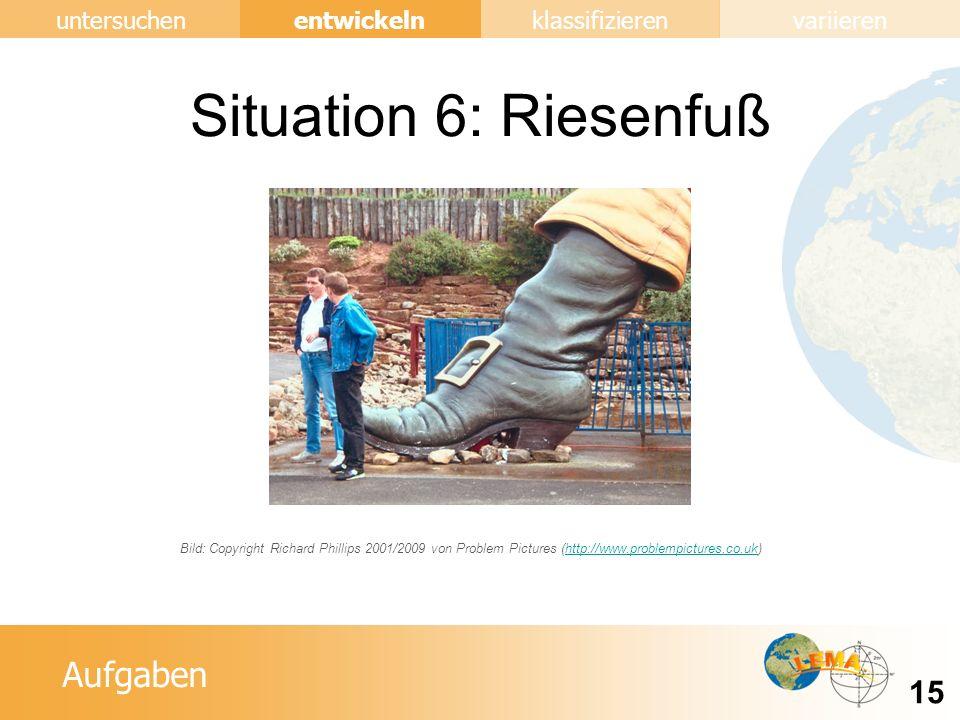 Aufgaben entwickeln 15 untersuchenklassifizierenvariieren Situation 6: Riesenfuß Bild: Copyright Richard Phillips 2001/2009 von Problem Pictures (http://www.problempictures.co.uk)http://www.problempictures.co.uk