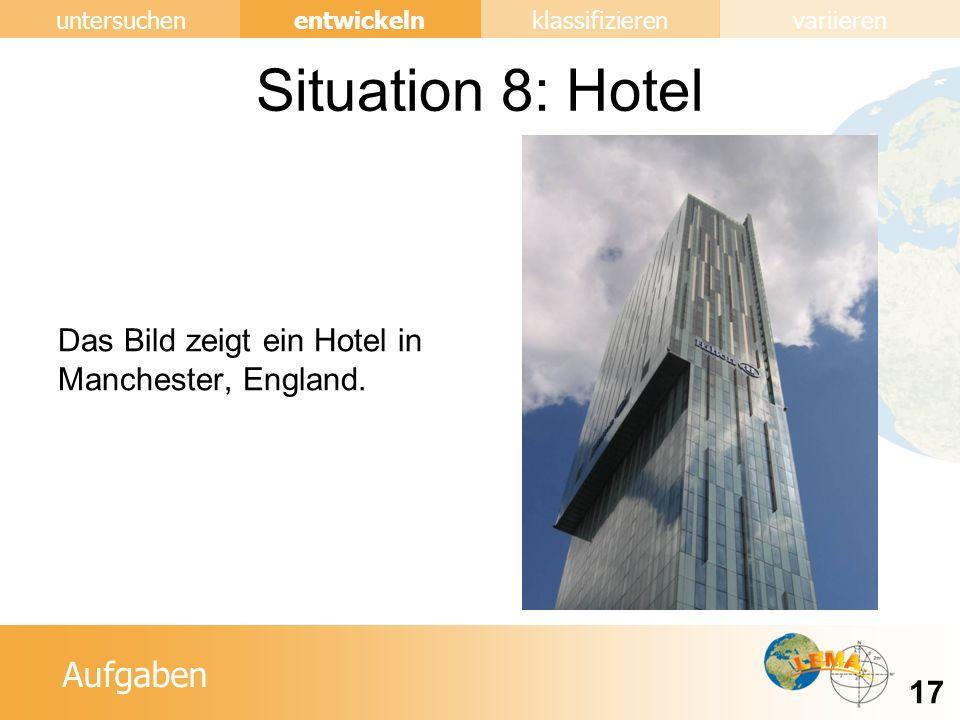 Aufgaben entwickeln 17 untersuchenklassifizierenvariieren Situation 8: Hotel Das Bild zeigt ein Hotel in Manchester, England.