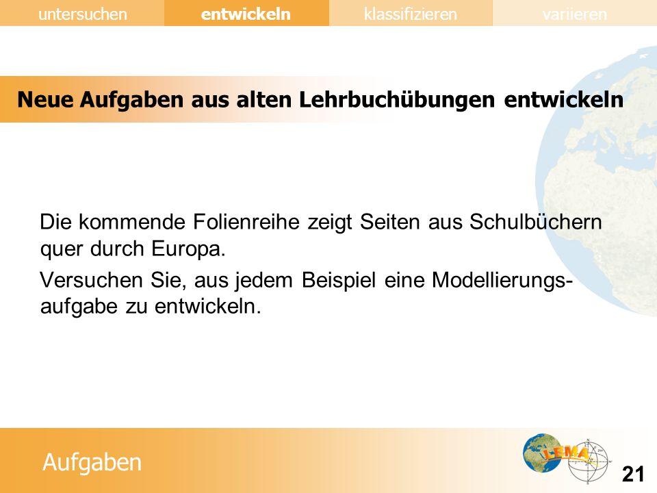 Aufgaben entwickeln 21 untersuchenklassifizierenvariieren Die kommende Folienreihe zeigt Seiten aus Schulbüchern quer durch Europa.