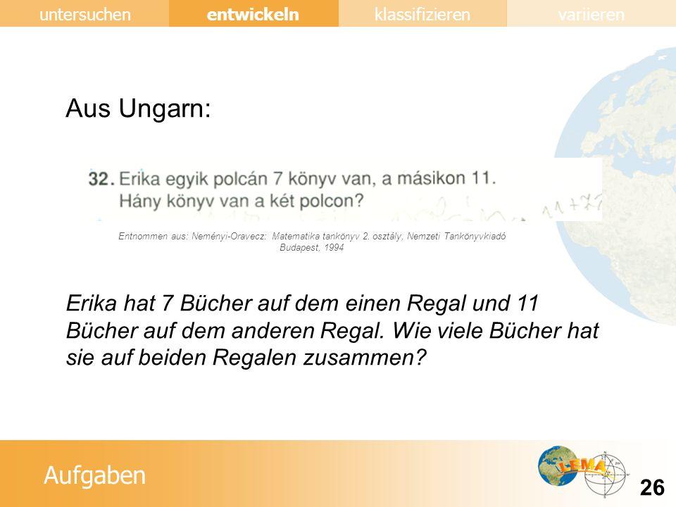 Aufgaben entwickeln 26 untersuchenklassifizierenvariieren Aus Ungarn: Erika hat 7 Bücher auf dem einen Regal und 11 Bücher auf dem anderen Regal.
