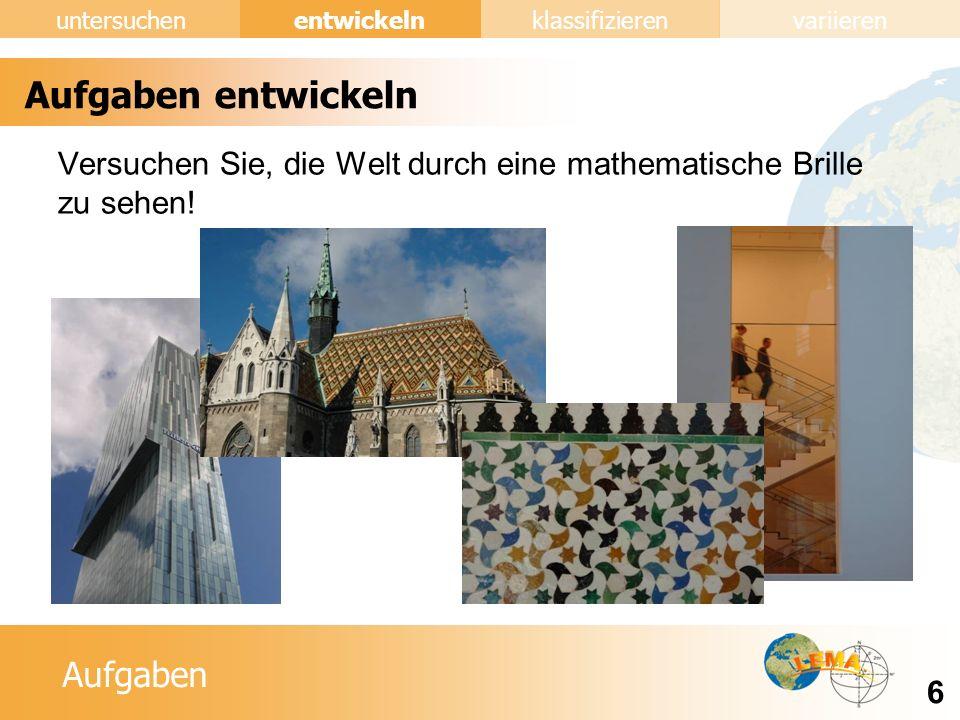 Aufgaben entwickeln 6 untersuchenklassifizierenvariieren Versuchen Sie, die Welt durch eine mathematische Brille zu sehen.