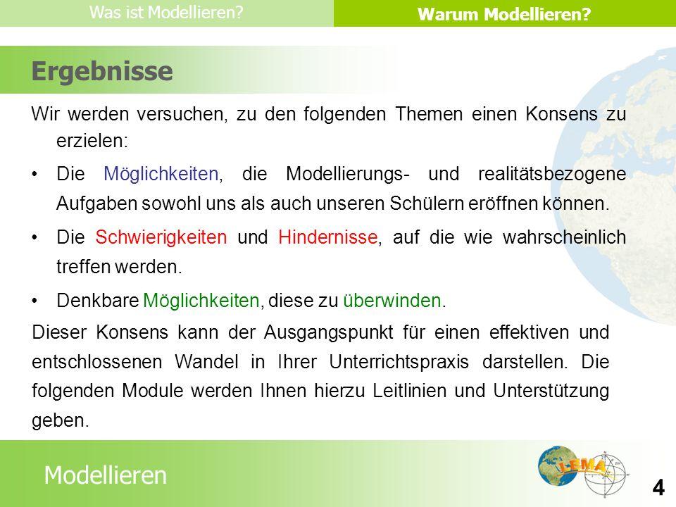 LessonsModellieren Warum Modellieren? Was ist Modellieren? 4 Wir werden versuchen, zu den folgenden Themen einen Konsens zu erzielen: Die Möglichkeite