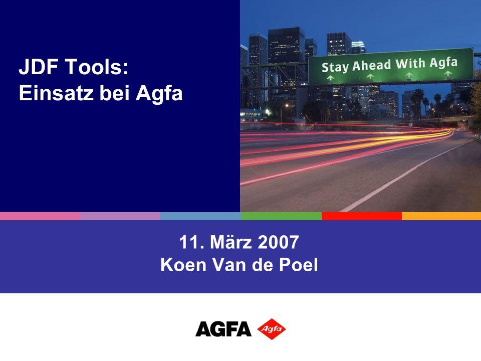 JDF Tools: Einsatz bei Agfa 11. März 2007 Koen Van de Poel