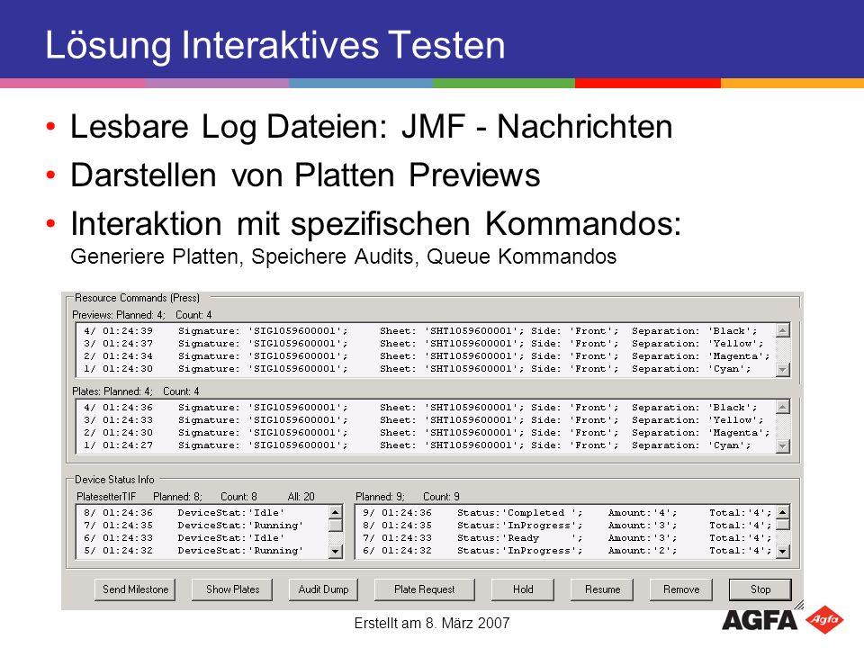 Erstellt am 8. März 2007 Lösung Interaktives Testen Lesbare Log Dateien: JMF - Nachrichten Darstellen von Platten Previews Interaktion mit spezifische