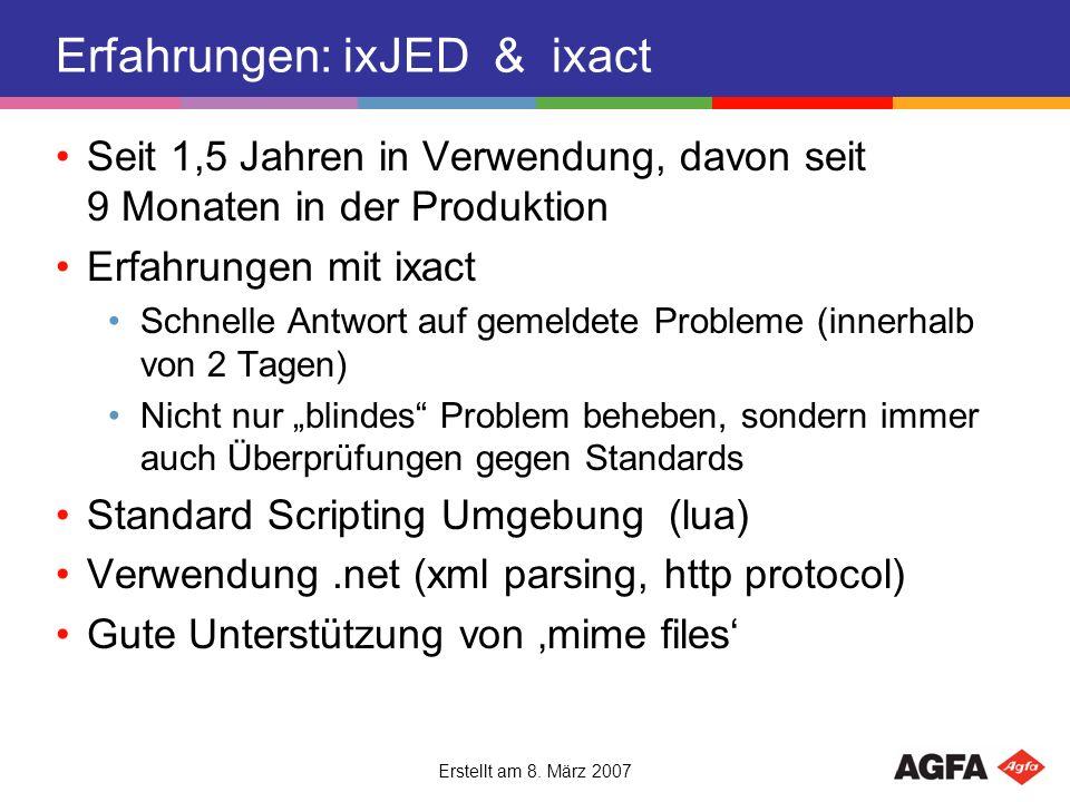 Erstellt am 8. März 2007 Erfahrungen: ixJED & ixact Seit 1,5 Jahren in Verwendung, davon seit 9 Monaten in der Produktion Erfahrungen mit ixact Schnel