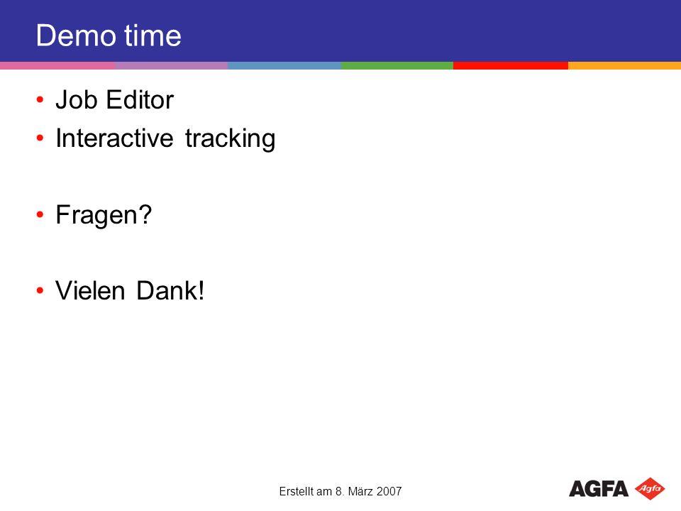 Erstellt am 8. März 2007 Demo time Job Editor Interactive tracking Fragen? Vielen Dank!