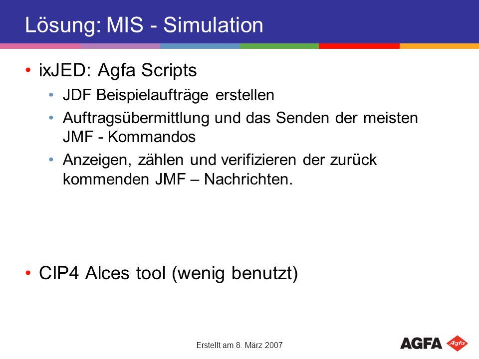 Erstellt am 8. März 2007 Lösung: MIS - Simulation ixJED: Agfa Scripts JDF Beispielaufträge erstellen Auftragsübermittlung und das Senden der meisten J