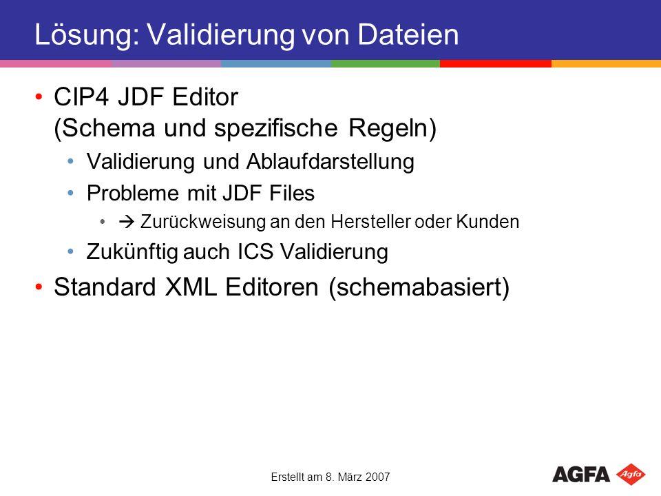 Erstellt am 8. März 2007 Lösung: Validierung von Dateien CIP4 JDF Editor (Schema und spezifische Regeln) Validierung und Ablaufdarstellung Probleme mi