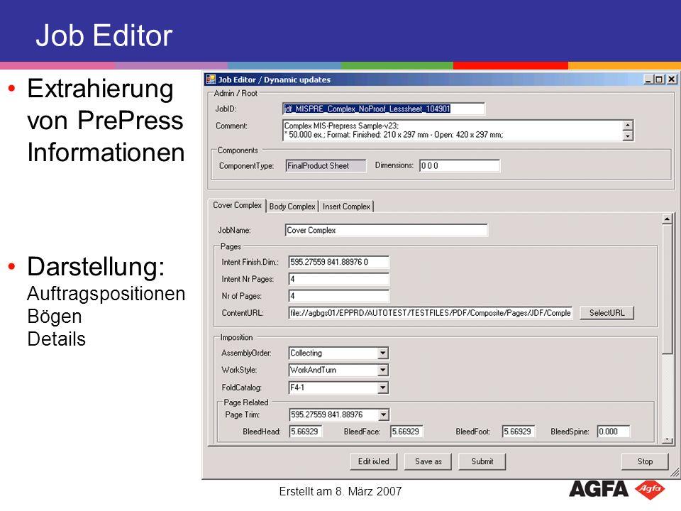 Erstellt am 8. März 2007 Job Editor Extrahierung von PrePress Informationen Darstellung: Auftragspositionen Bögen Details