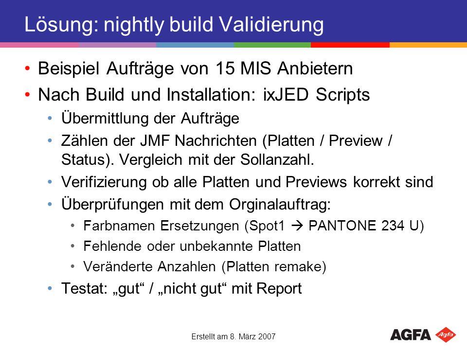 Erstellt am 8. März 2007 Lösung: nightly build Validierung Beispiel Aufträge von 15 MIS Anbietern Nach Build und Installation: ixJED Scripts Übermittl