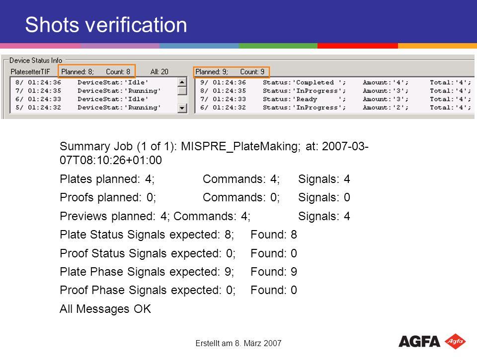 Erstellt am 8. März 2007 Shots verification Summary Job (1 of 1): MISPRE_PlateMaking; at: 2007-03- 07T08:10:26+01:00 Plates planned: 4;Commands: 4;Sig