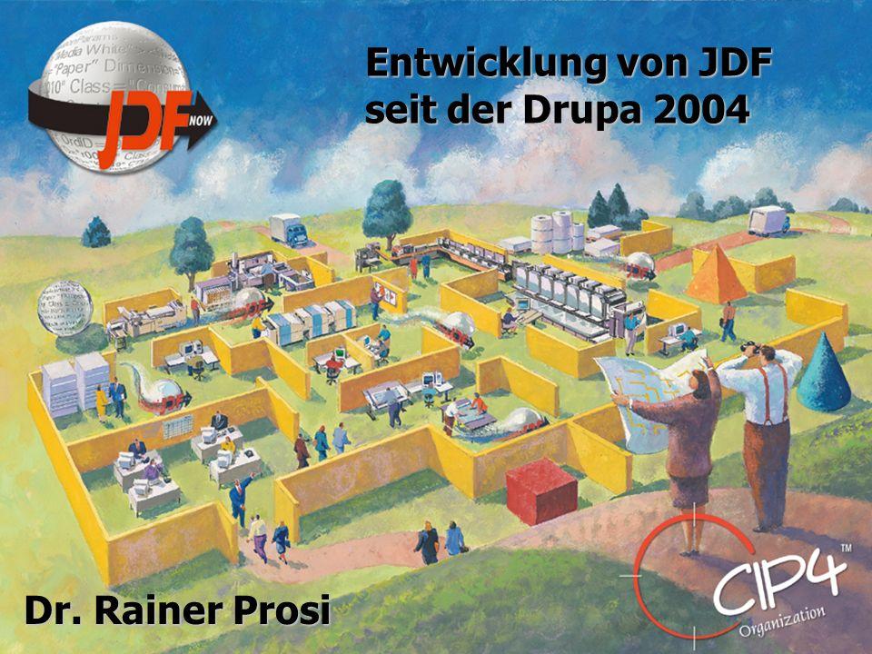 Entwicklung von JDF seit der Drupa 2004 Dr. Rainer Prosi