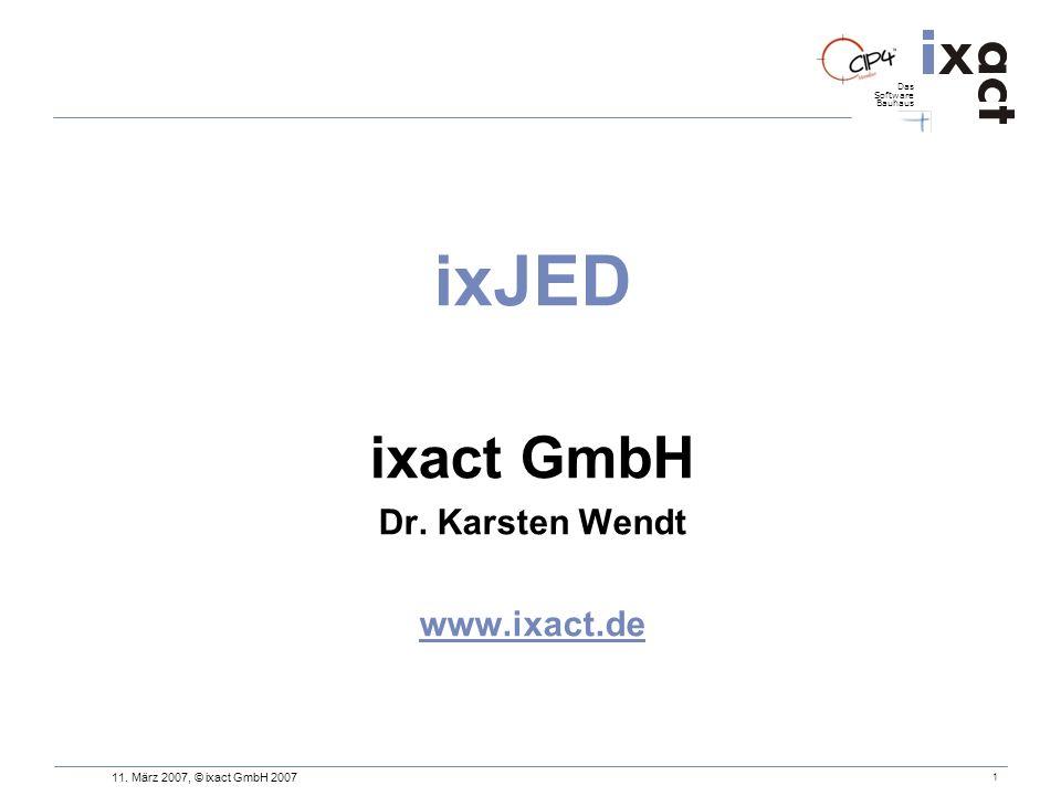 Das Software Bauhaus 11. März 2007, © ixact GmbH 2007 1 ixJED ixact GmbH Dr. Karsten Wendt www.ixact.de