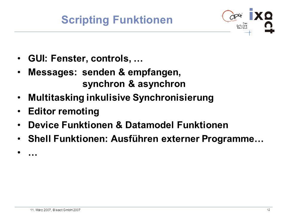 Das Software Bauhaus 11. März 2007, © ixact GmbH 2007 12 Scripting Funktionen GUI: Fenster, controls, … Messages: senden & empfangen, synchron & async