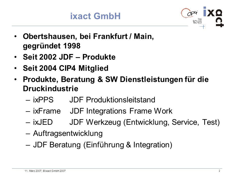 Das Software Bauhaus 2 ixact GmbH Obertshausen, bei Frankfurt / Main, gegründet 1998 Seit 2002 JDF – Produkte Seit 2004 CIP4 Mitglied Produkte, Beratu