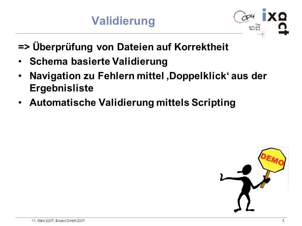 Das Software Bauhaus 5 Validierung => Überprüfung von Dateien auf Korrektheit Schema basierte Validierung Navigation zu Fehlern mittel Doppelklick aus