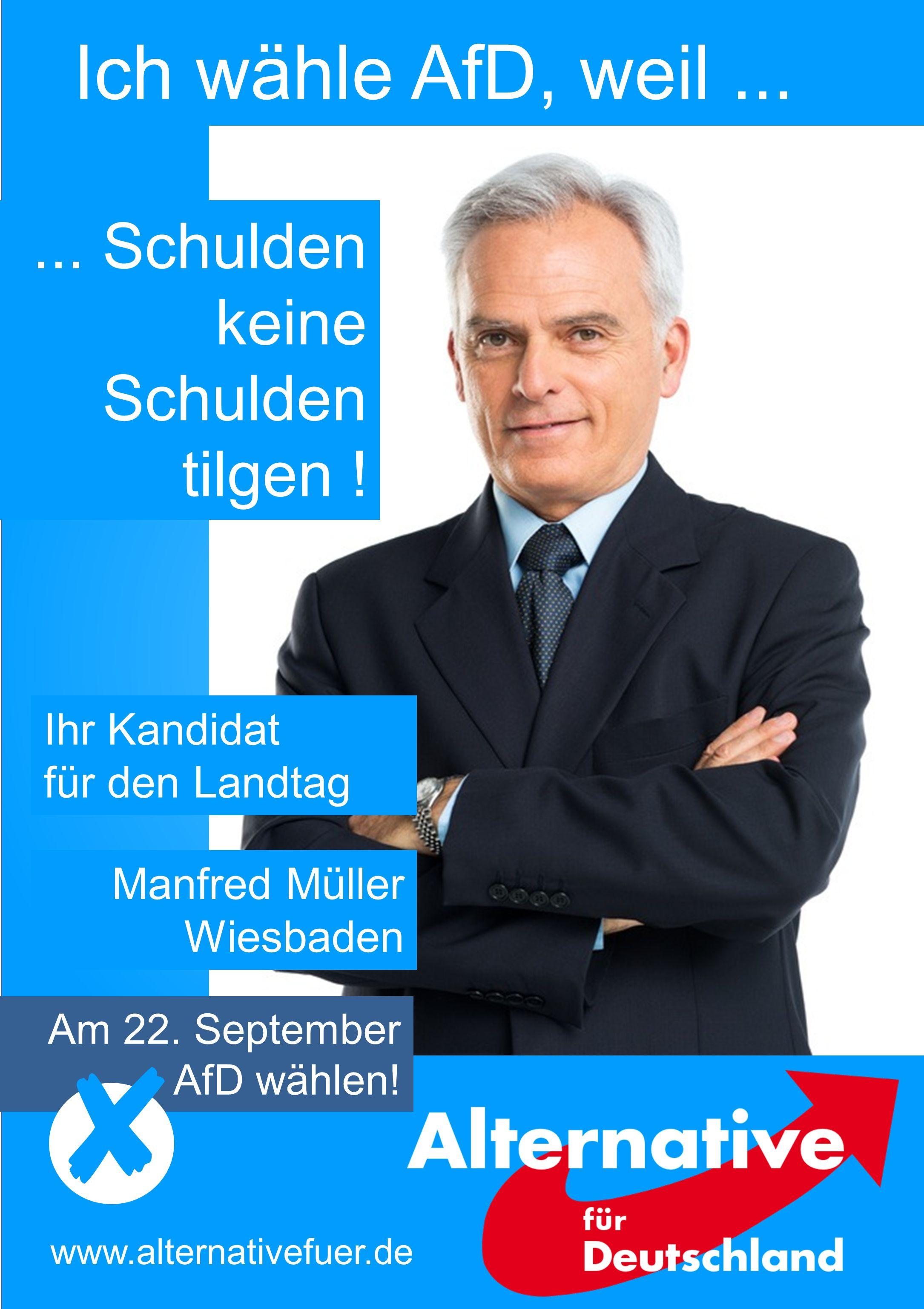 Ich wähle AfD, weil... Am 22. September AfD wählen! www.alternativefuer.de Manfred Müller Wiesbaden Ihr Kandidat für den Landtag... Schulden keine Sch