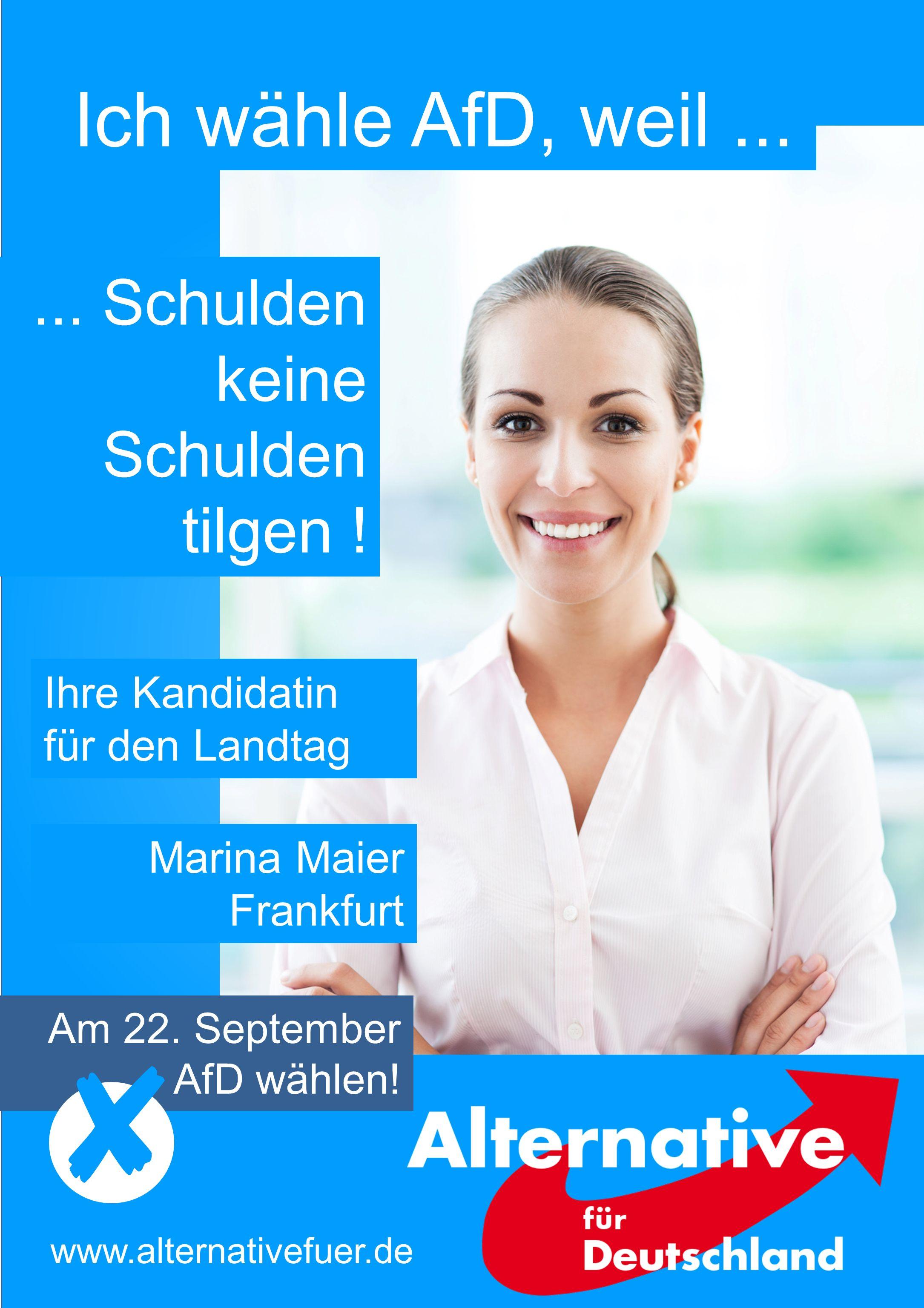Ich wähle AfD, weil... Am 22. September AfD wählen! www.alternativefuer.de Marina Maier Frankfurt Ihre Kandidatin für den Landtag... Schulden keine Sc