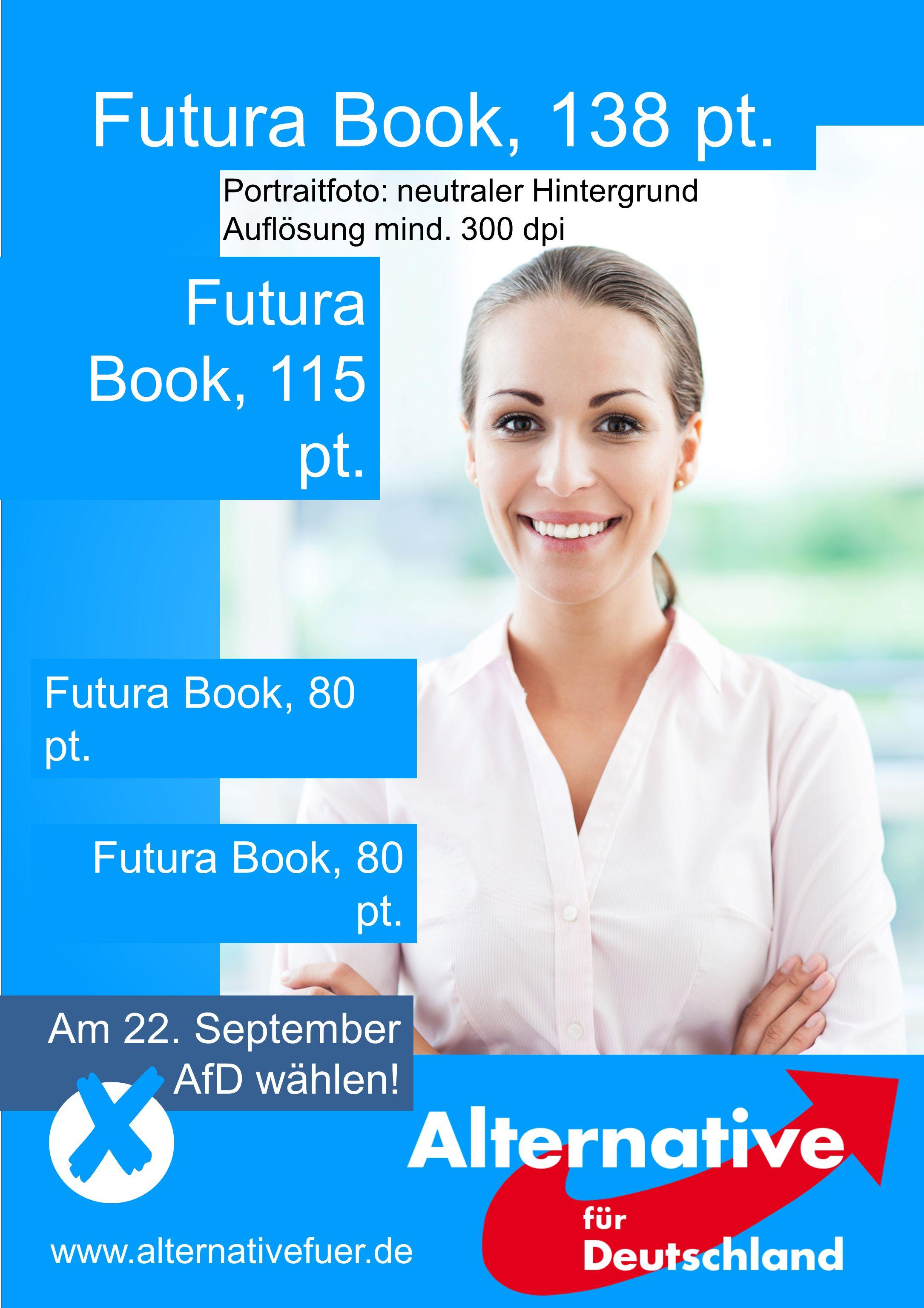 Futura Book, 138 pt. Am 22. September AfD wählen! www.alternativefuer.de Futura Book, 80 pt. Futura Book, 115 pt. Portraitfoto: neutraler Hintergrund