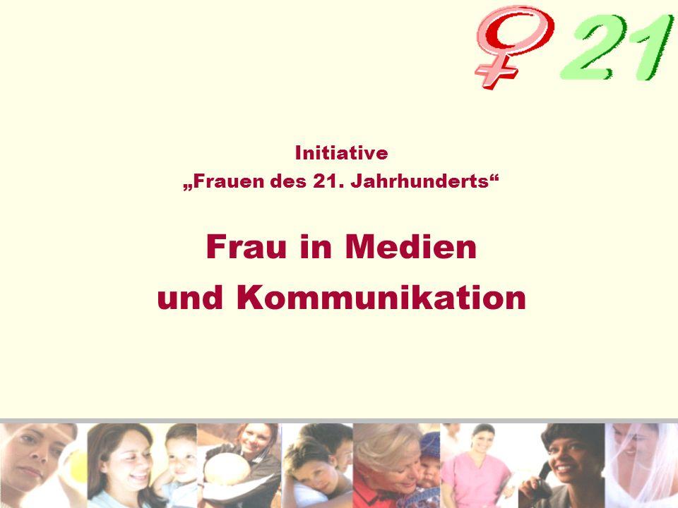 Initiative Frauen des 21. Jahrhunderts Frau in Medien und Kommunikation