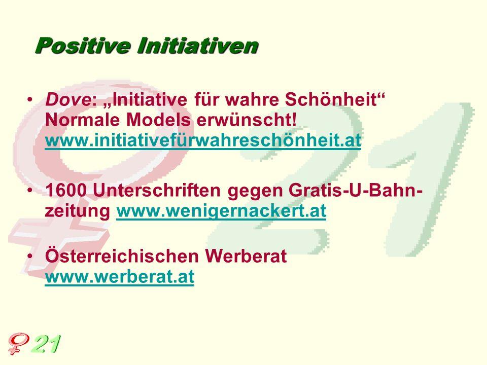 Positive Initiativen Dove: Initiative für wahre Schönheit Normale Models erwünscht! www.initiativefürwahreschönheit.at www.initiativefürwahreschönheit