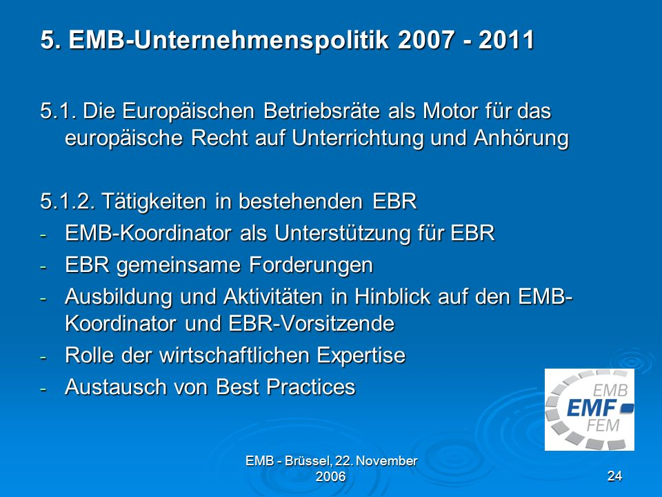 EMB - Brüssel, 22.November 200624 5. EMB-Unternehmenspolitik 2007 - 2011 5.1.
