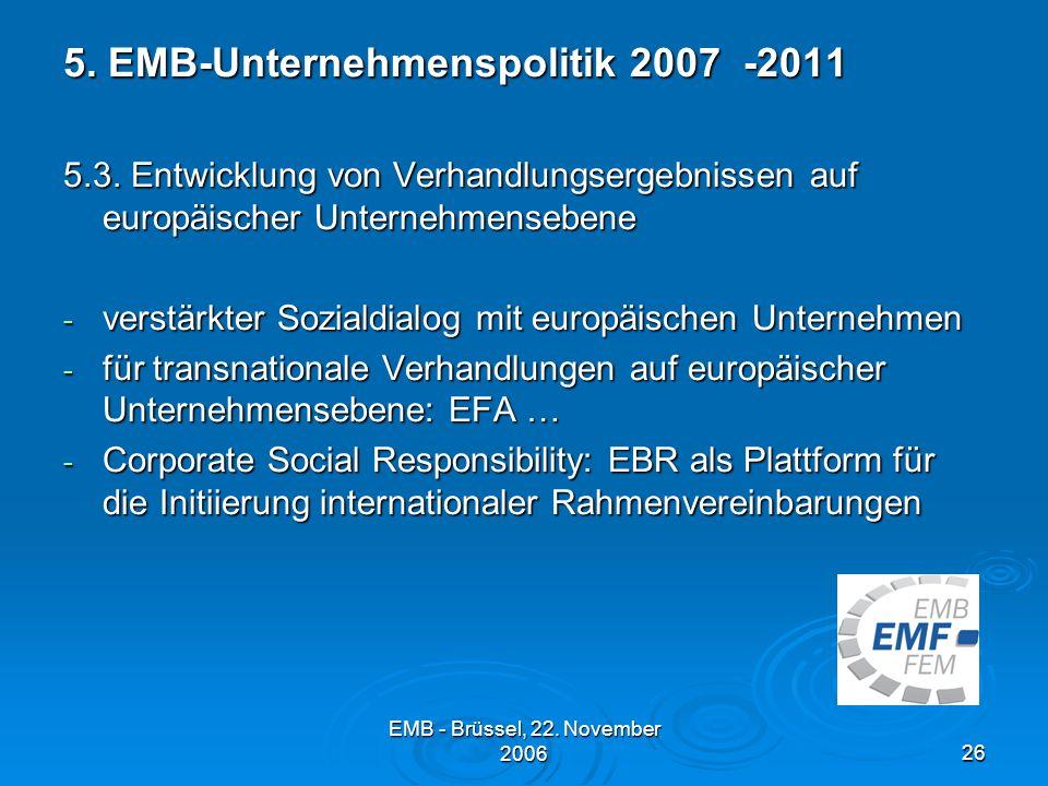 EMB - Brüssel, 22.November 200626 5. EMB-Unternehmenspolitik 2007 -2011 5.3.