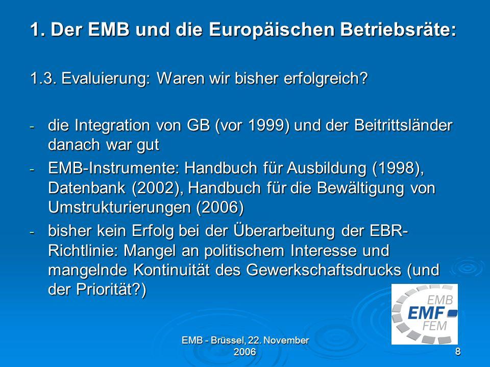 EMB - Brüssel, 22.November 20068 1. Der EMB und die Europäischen Betriebsräte: 1.3.