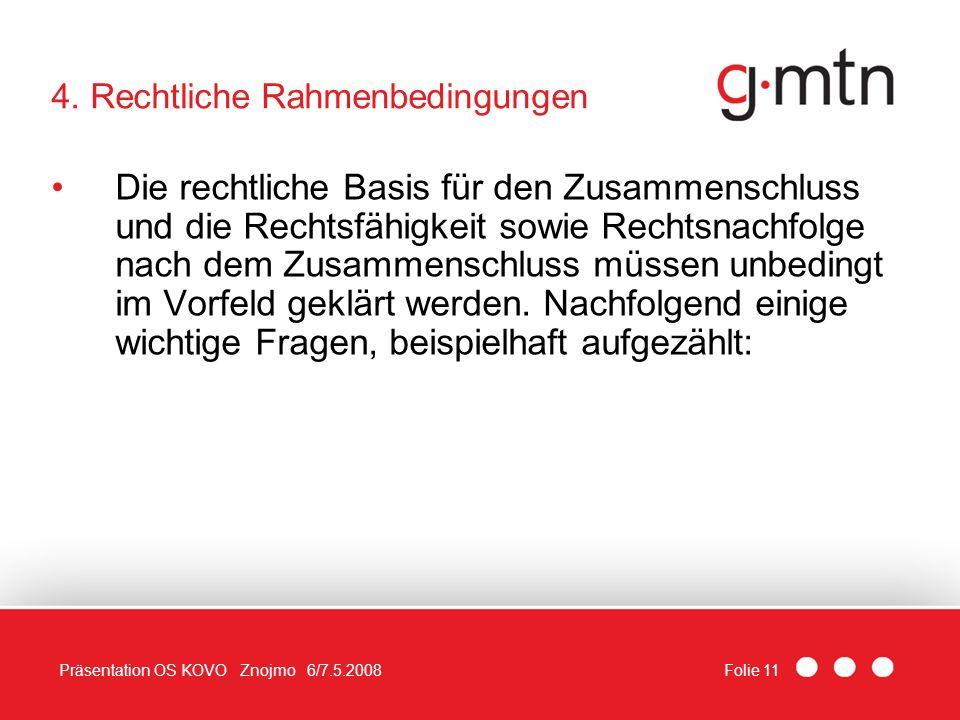 Folie 11Präsentation OS KOVO Znojmo 6/7.5.2008 4. Rechtliche Rahmenbedingungen Die rechtliche Basis für den Zusammenschluss und die Rechtsfähigkeit so
