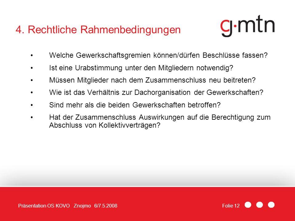 Folie 12Präsentation OS KOVO Znojmo 6/7.5.2008 4. Rechtliche Rahmenbedingungen Welche Gewerkschaftsgremien können/dürfen Beschlüsse fassen? Ist eine U
