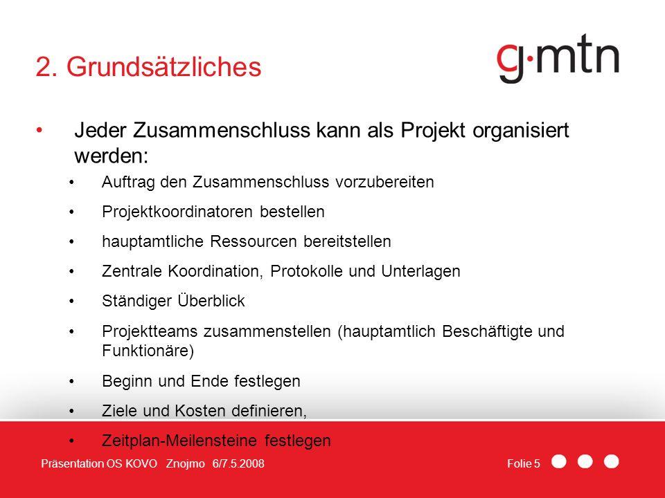 Folie 5Präsentation OS KOVO Znojmo 6/7.5.2008 2. Grundsätzliches Jeder Zusammenschluss kann als Projekt organisiert werden: Auftrag den Zusammenschlus