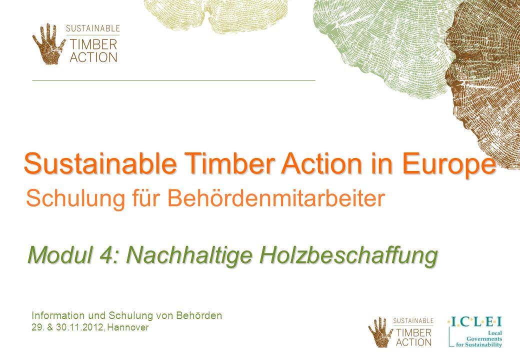 Sustainable Timber Action in Europe Schulung für Behördenmitarbeiter Modul 4: Nachhaltige Holzbeschaffung Information und Schulung von Behörden 29. &