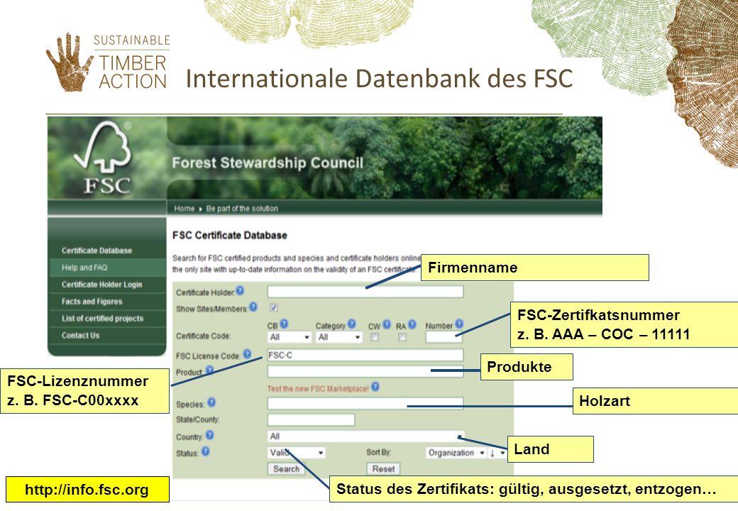 Internationale Datenbank des FSC FirmennameFSC-Zertifkatsnummer z. B. AAA – COC – 11111 ProdukteHolzartLand Status des Zertifikats: gültig, ausgesetzt