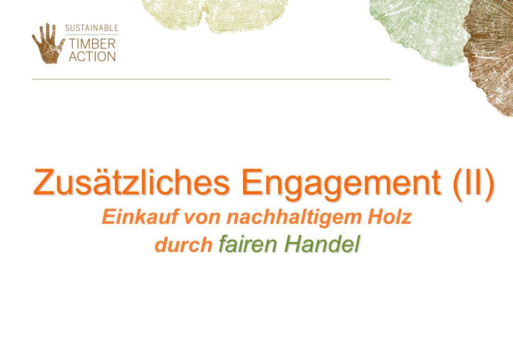 Zusätzliches Engagement (II) fairen Handel Einkauf von nachhaltigem Holz durch fairen Handel