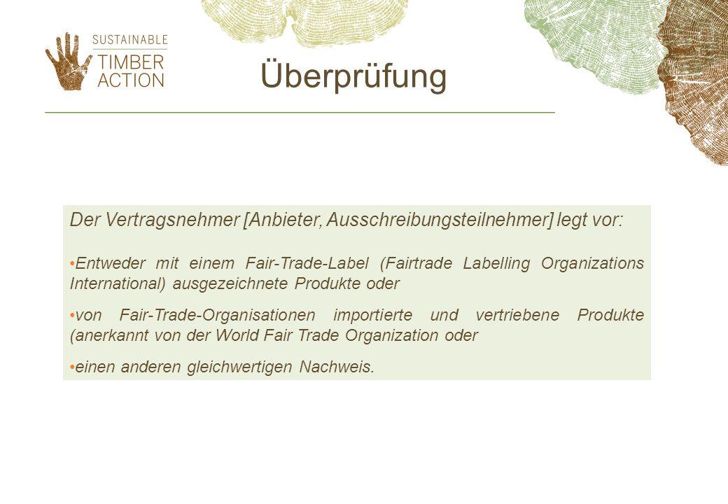 Der Vertragsnehmer [Anbieter, Ausschreibungsteilnehmer] legt vor: Entweder mit einem Fair-Trade-Label (Fairtrade Labelling Organizations International