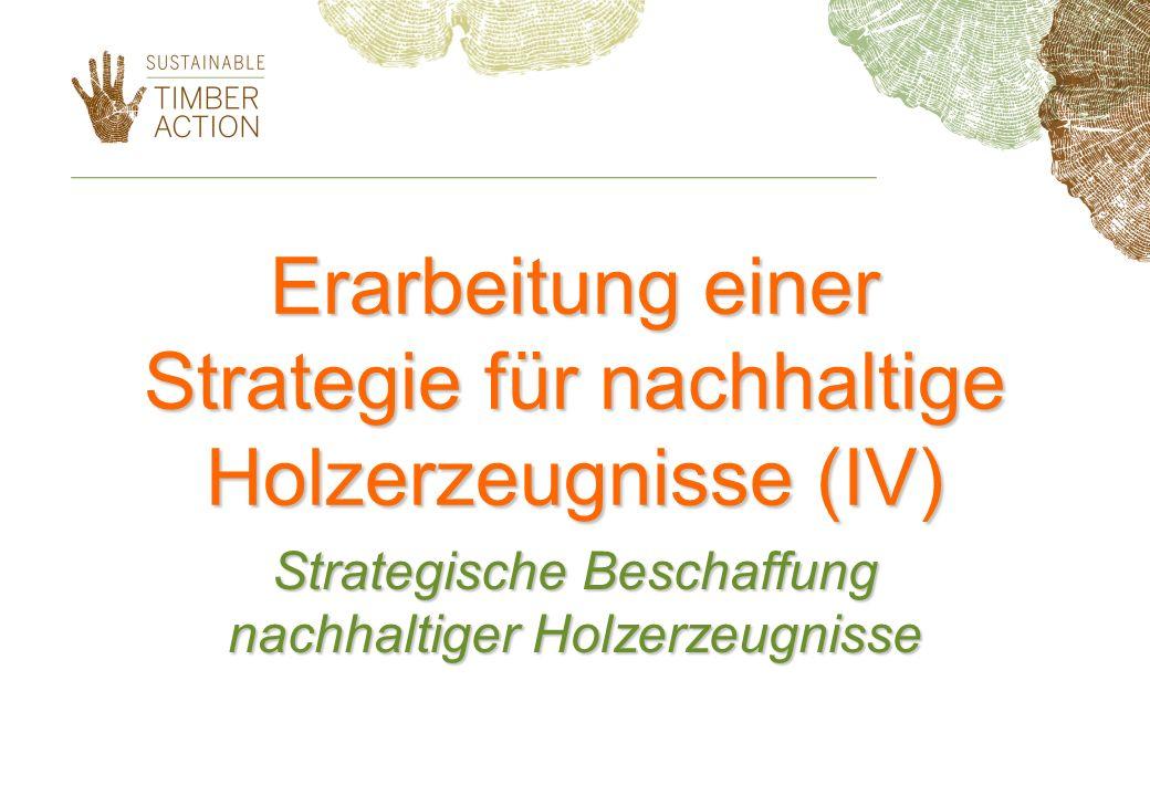 Erarbeitung einer Strategie für nachhaltige Holzerzeugnisse (IV) Strategische Beschaffung nachhaltiger Holzerzeugnisse