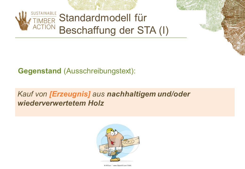 Kauf von [Erzeugnis] aus nachhaltigem und/oder wiederverwertetem Holz Gegenstand (Ausschreibungstext): Standardmodell für Beschaffung der STA (I)