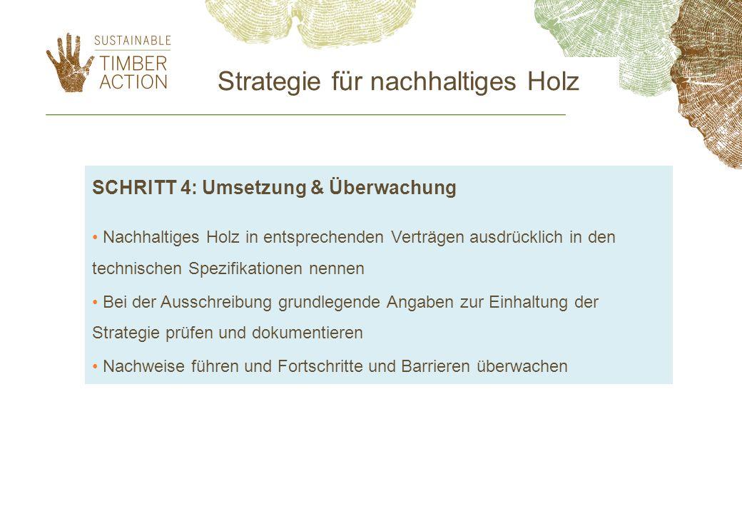 Strategie für nachhaltiges Holz SCHRITT 4: Umsetzung & Überwachung Nachhaltiges Holz in entsprechenden Verträgen ausdrücklich in den technischen Spezi