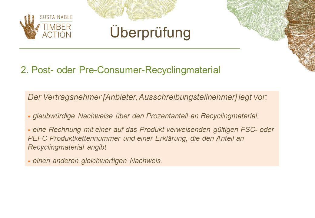 2. Post- oder Pre-Consumer-Recyclingmaterial Der Vertragsnehmer [Anbieter, Ausschreibungsteilnehmer] legt vor: glaubwürdige Nachweise über den Prozent