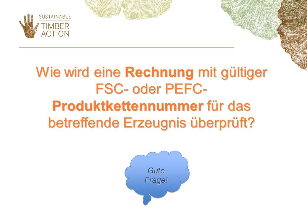 Wie wird eine Rechnung mit gültiger FSC- oder PEFC- Produktkettennummer für das betreffende Erzeugnis überprüft? Gute Frage!