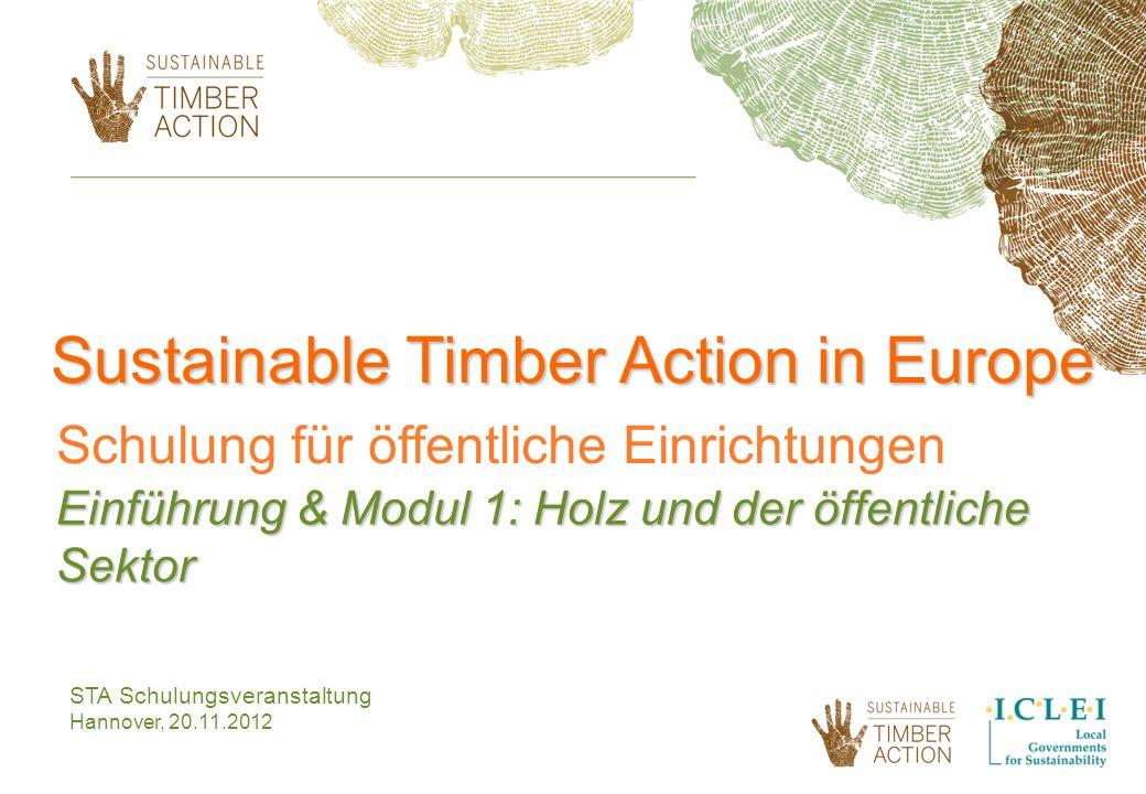 STA Schulungsveranstaltung Hannover, 20.11.2012 Sustainable Timber Action in Europe Schulung für öffentliche Einrichtungen Einführung & Modul 1: Holz