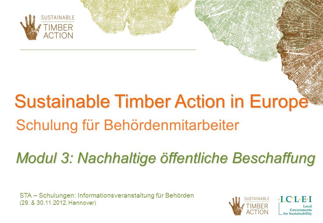 STA – Schulungen: Informationsveranstaltung für Behörden (29. & 30.11.2012, Hannover) Sustainable Timber Action in Europe Schulung für Behördenmitarbe