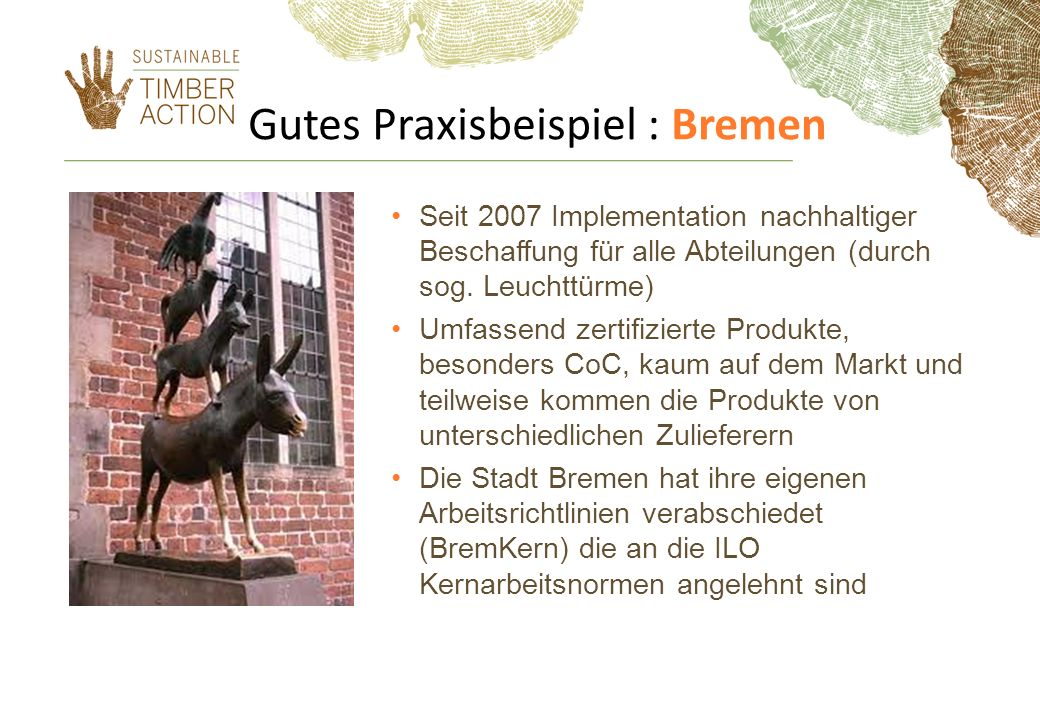 Gutes Praxisbeispiel : Bremen Seit 2007 Implementation nachhaltiger Beschaffung für alle Abteilungen (durch sog. Leuchttürme) Umfassend zertifizierte
